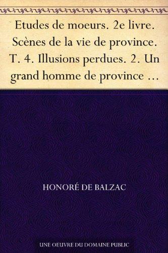 Couverture du livre Etudes de moeurs. 2e livre. Scènes de la vie de province. T. 4. Illusions perdues. 2. Un grand homme de province à Paris