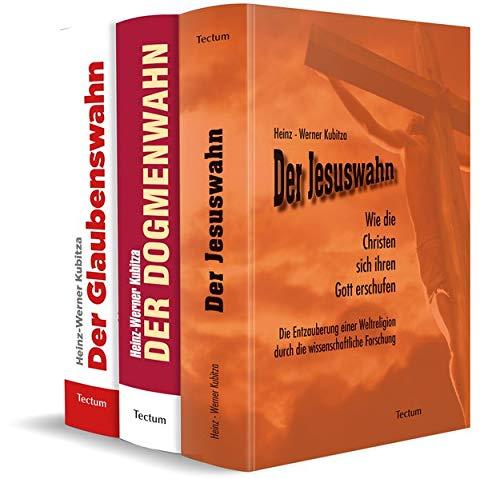 Jesuswahn - Dogmenwahn - Glaubenswahn: Eine Kritik des Christentums in drei Bänden