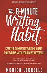 The 8-Minute Writing Habit: Create a Consistent Writing Habit That Works With Your Busy Lifestyle (Growth Hacking For Storytellers): Volume 2