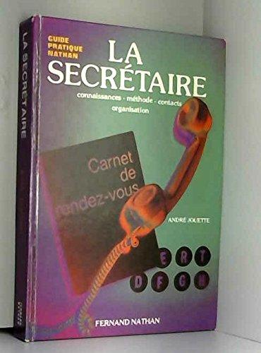 La Secrétaire : Connaissances, méthode, contacts, organisation (Guide pratique Nathan) par André Jouette