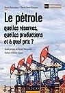 Le pétrole : quelles réserves, quelles productions et à quel prix ? par Bauquis