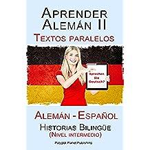 Aprender Alemán II Textos paralelos - Historias Bilingüe (Nivel intermedio) Alemán - Español