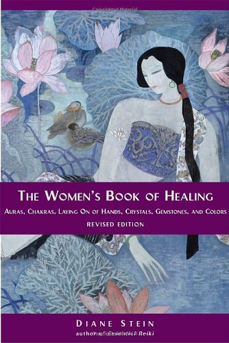 The Women's Book of Healing: Written by Diane Stein, 2004 Edition, (Rev. Ed) Publisher: Crossing Press,U.S. [Paperback]