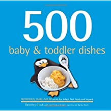 500 Baby & Toddler Dishes: Nutritious Make-Ahead Meals for Baby's First Foods and Beyond (500 Cooking (Sellers))