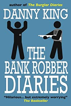The Bank Robber Diaries (English Edition) di [King, Danny]