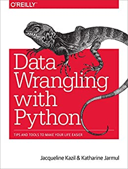 Data Wrangling with Python: Tips and Tools to Make Your Life Easier by [Kazil, Jacqueline, Jarmul, Katharine]