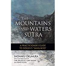 "The Mountains and Waters Sutra: A Practitioner's Guide to Dogen's ""Sansuikyo"" (English Edition)"
