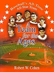 A Team for the Ages: Baseball's All-Time All-Star Team by Robert W. Cohen (2004-04-01)