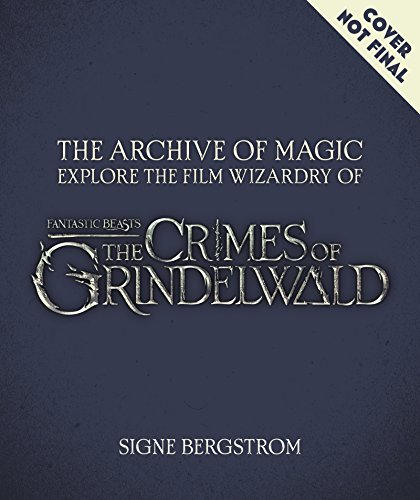 The Archive of Magic: The Film Wizardry of Fantastic Beasts: The Crimes of Grindelwald por Signe Bergstrom