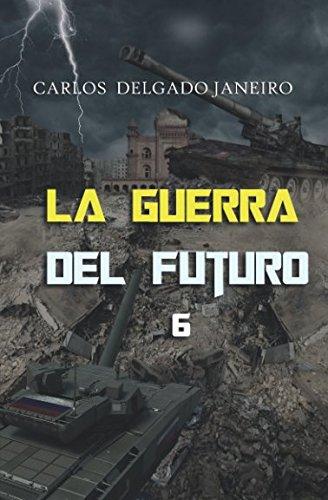 La Guerra del Futuro 6: Artillería y Tanques por auto Carlos Delgado Janeiro