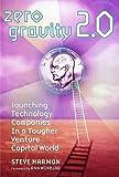 Zero Gravity 2.0: Launching Technology Companies in a Tougher Venture Capital World (Bloomberg Personal Bookshelf)