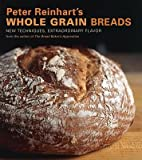 [( Peter Reinhart's Whole Grain Breads: New Techniques, Extraordinary Flavor By Reinhart, Peter ( Author ) Hardcover Sep - 2007)] Hardcover