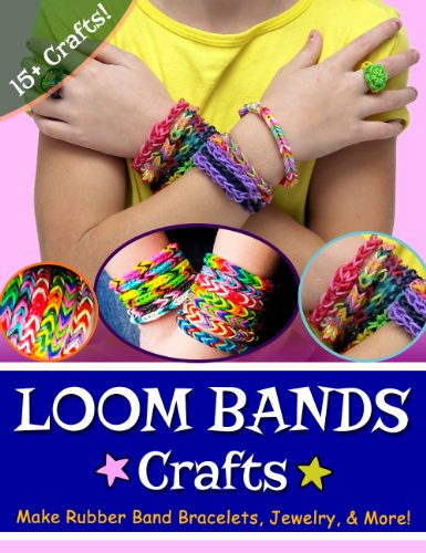 Loom Bands Crafts: Make Beautiful Rubber Band Bracelets, Jewelry, and More! (English Edition)