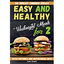 Easy and Healthy Weeknight Meals for Two: 50 Great Dinner Ideas. Clean Eating Cookbook. Fast and Easy Dinners (simple delicious meals, cookbook for two, ... cookbook for two healthy) (English Edition)