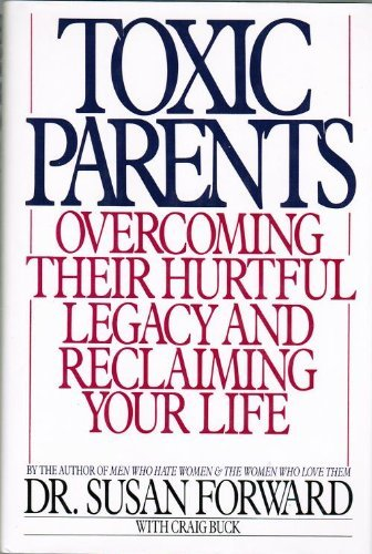 Toxic Parents, Overcoming Their Hurtful Legacy and Reclaiming Your Life by Susan Forward (1989-08-02)