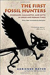 The First Fossil Hunters - Dinosaurs, Mammoths, and Myth in Greek and Roman Times