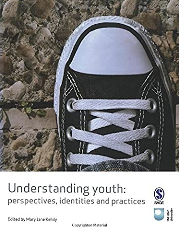 Understanding Youth: Perspectives, Identities and Practices (Published in association with The Open University)