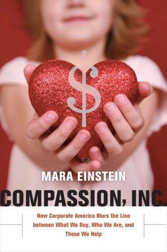 Compassion, Inc: How Corporate America Blurs the Line Between What We Buy, Who We Are, and Those We Help