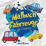 Malbuch Fahrzeuge ab 2 Jahren: Die coolsten Autos, Trucks, Rennwagen, Feuerwehrautos, Polizeiwagen, Bagger und Traktoren zum Ausmalen