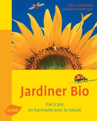 Jardiner bio. Pas à pas, en harmonie avec la nature