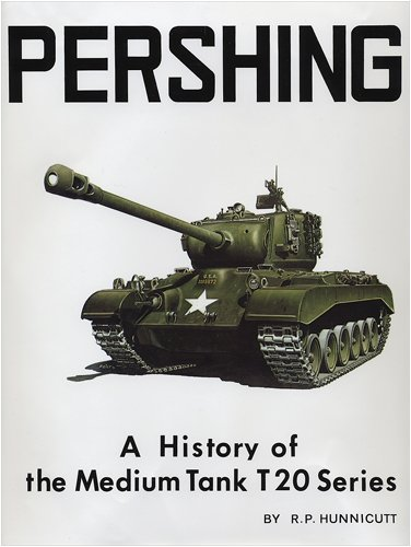 Pershing: A History of the Medium Tank T20 Series por R.P. Hunnicutt