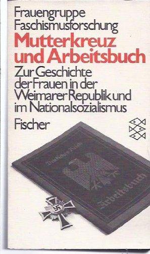Mutterkreuz und Arbeitsbuch. Zur Geschichte der Frauen in der Weimarer Republik und im Nationalsozialismus