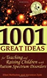 1001 Great Ideas for Teaching and Raising Children with Autism Spectrum Disorders