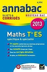 Annales Annabac 2013 Maths Tle ES Spécifique & spécialité: Sujets et corrigés du bac - Terminale ES