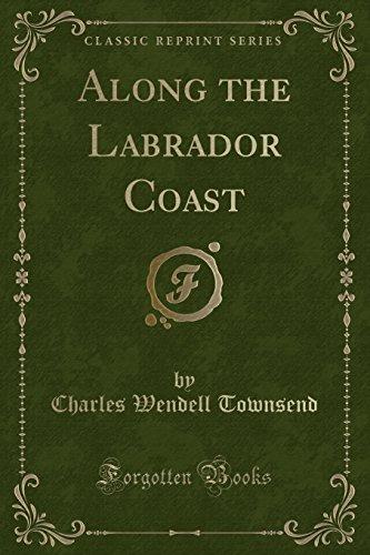 Along the Labrador Coast (Classic Reprint)