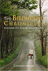 The Birdhouse Chronicles: Surviving the Joys of Country Life by Cathleen Miller (2004-10-01)