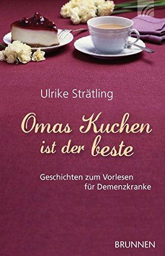 Omas Kuchen ist der beste: Geschichten zum Vorlesen für Demenzkranke
