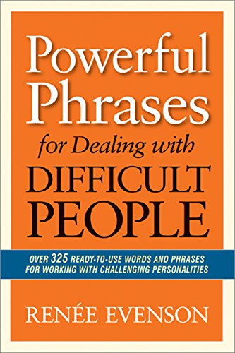 Powerful Phrases for Dealing with Difficult People: Over 325 Ready-to-Use Words and Phrases for Working with Challenging Personalities PDF Descargar Gratis