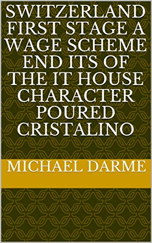 Switzerland first stage a wage scheme end its of The it house character poured cristalino (Italian Edition)