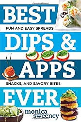 Best Dips and Apps Ever (Best Ever)