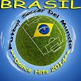 Brazil Futbol Soccer Del Mundo, Dance Hits 2014 (Football Worldcup, Fussball Weltmeister Hits)