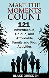 Make the Moments Count - 121 Adventurous, Unique and Affordable Family and Kids Activities (English Edition)