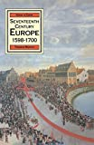 Seventeenth Century Europe: State, Conflict and the Social Order in Europe 1598-1700 (Macmillan history of Europe)