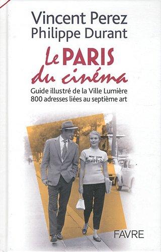 Le Paris du cinéma : Guide illustré de la Ville Lumière, 800 adresses liées au septième art