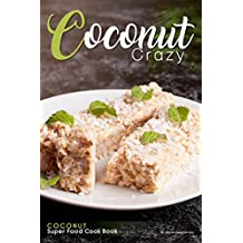 Coconut Crazy: Coconut Super Food Cook Book (English Edition)