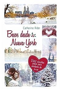 BESOS DESDE NUEVA YORK: Diez sencillos pasos para olvidar a tu ex par Catherine Rider