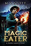 Magic Eater: An Uncanny Kingdom Urban Fantasy (The Dark Lakes Series Book 1)