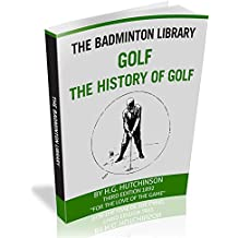 The Badminton Library   Golf: The History of Golf