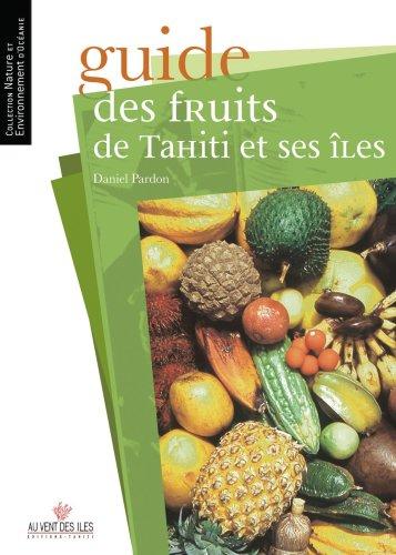 Guide des fruits de Tahiti et ses îles par Daniel Pardon, Michel Guérin