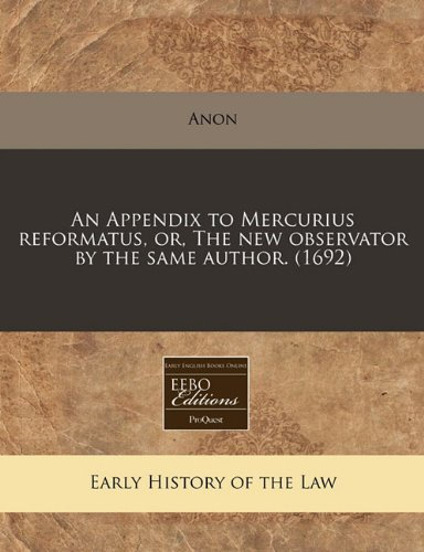An Appendix to Mercurius reformatus, or, The new observator by the same author. (1692) por Anon