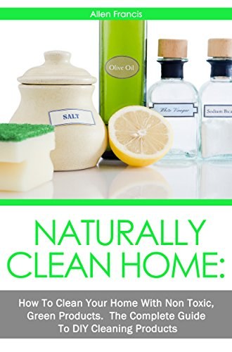 naturally-clean-home-how-to-clean-your-home-with-non-toxic-green-products-the-complete-guide-to-diy-