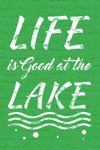 life-is-good-at-the-lake-writing-journal-lined-diary-notebook-for-men-women