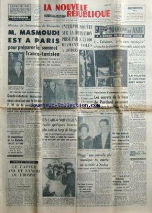 NOUVELLE REPUBLIQUE (LA) [No 4989] du 08/02/1961 - MINISTRE DE L'INFORMATION DE BOURGUIBA / M. MASMOUDI EST A PARIS POUR PREPARER LE SOMMET FRANCO-TUNISIEN -AU PROCES DES BARRICADES / CONFRONTATION MONSTRE SANS RESULTAT SUR LE TIR DES F.M. DE LA GENDARMERIE -UN CARGO NORVEGIEN COULE AU LARGE DE DIEPPE -LE PAPIER AMI ET ENNEMI DE L'HOMME PAR DUHAMEL -PEGGY UNE NOUVELLE PILE ATOMIQUE EST ENTREE EN ACTIVITE A SACLAY -LA SANTA MARIA VOGUE VERS LISBONNE -LE COMTE DE PARIS DE NOUVEAU GRAND-PERE / LA