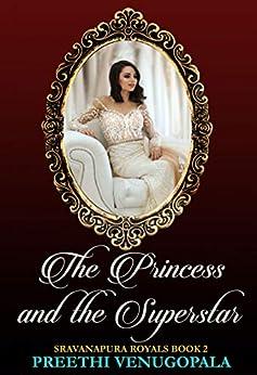The Princess and the Superstar: Sravanapura Royals (Book 2) by [Venugopala, Preethi]