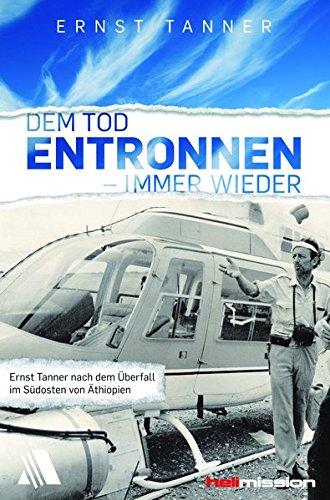 Dem Tod entronnen - immer wieder: Die lebensgerfährlichen Situationen des Buschpiloten Ernst Tanner