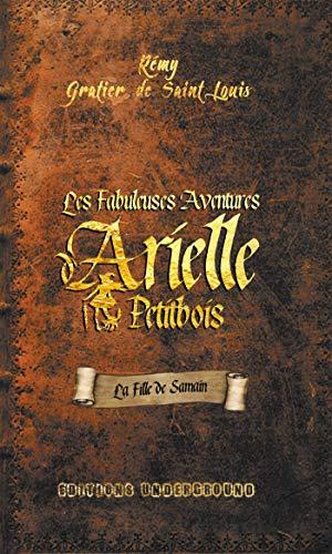 Les Fabuleuses Aventures d'Arielle Petitbois: La fille de Samain par Rémy GRATIER de SAINT LOUIS